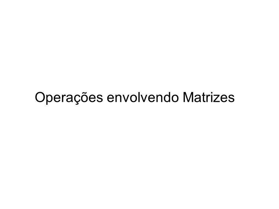 Operações envolvendo Matrizes