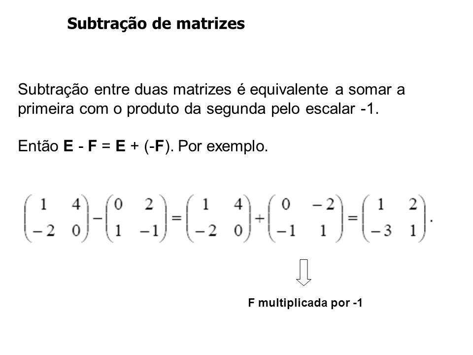 Então E - F = E + (-F). Por exemplo.