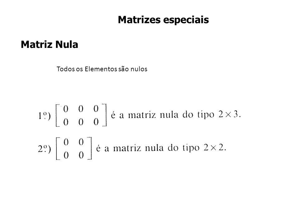 Matrizes especiais Matriz Nula