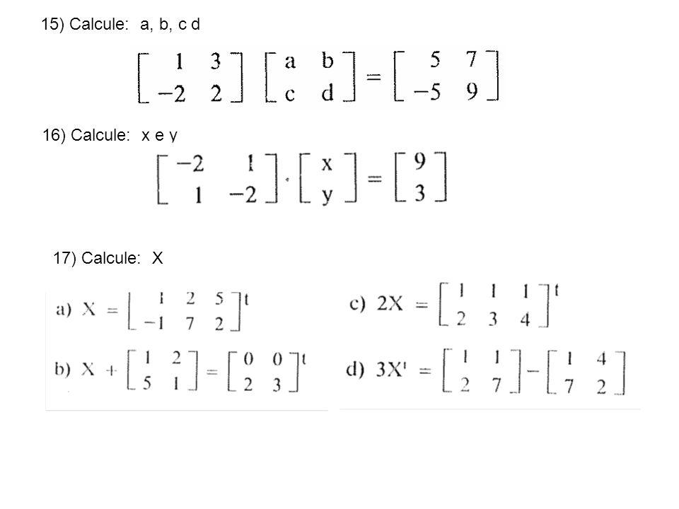 15) Calcule: a, b, c d 16) Calcule: x e y 17) Calcule: X