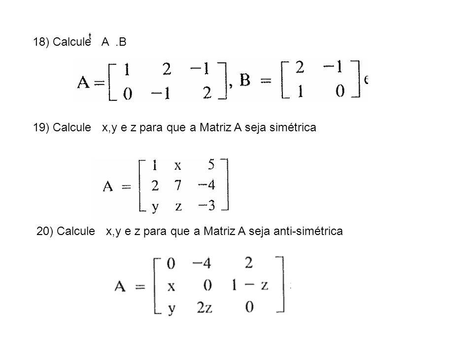 19) Calcule x,y e z para que a Matriz A seja simétrica