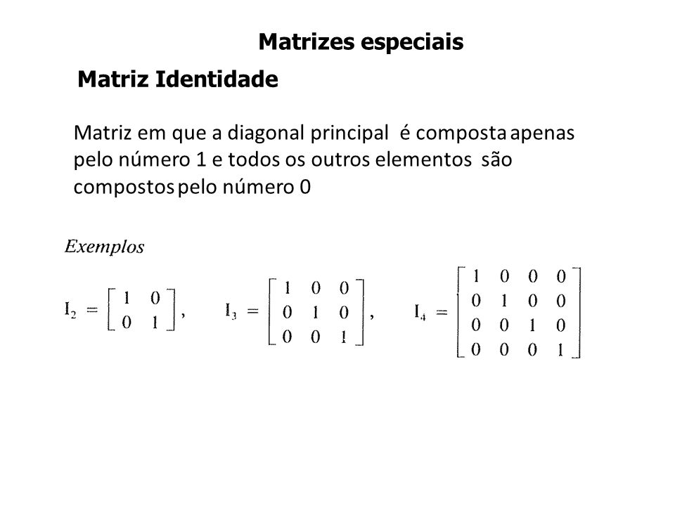 Matrizes especiais Matriz Identidade.