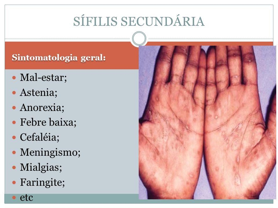 SÍFILIS SECUNDÁRIA Mal-estar; Astenia; Anorexia; Febre baixa;