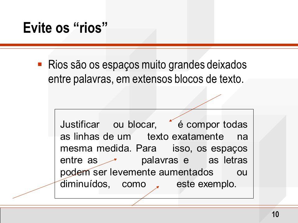 Evite os rios Rios são os espaços muito grandes deixados entre palavras, em extensos blocos de texto.