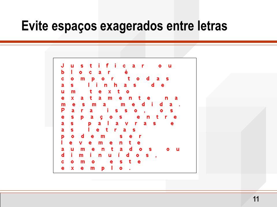 Evite espaços exagerados entre letras