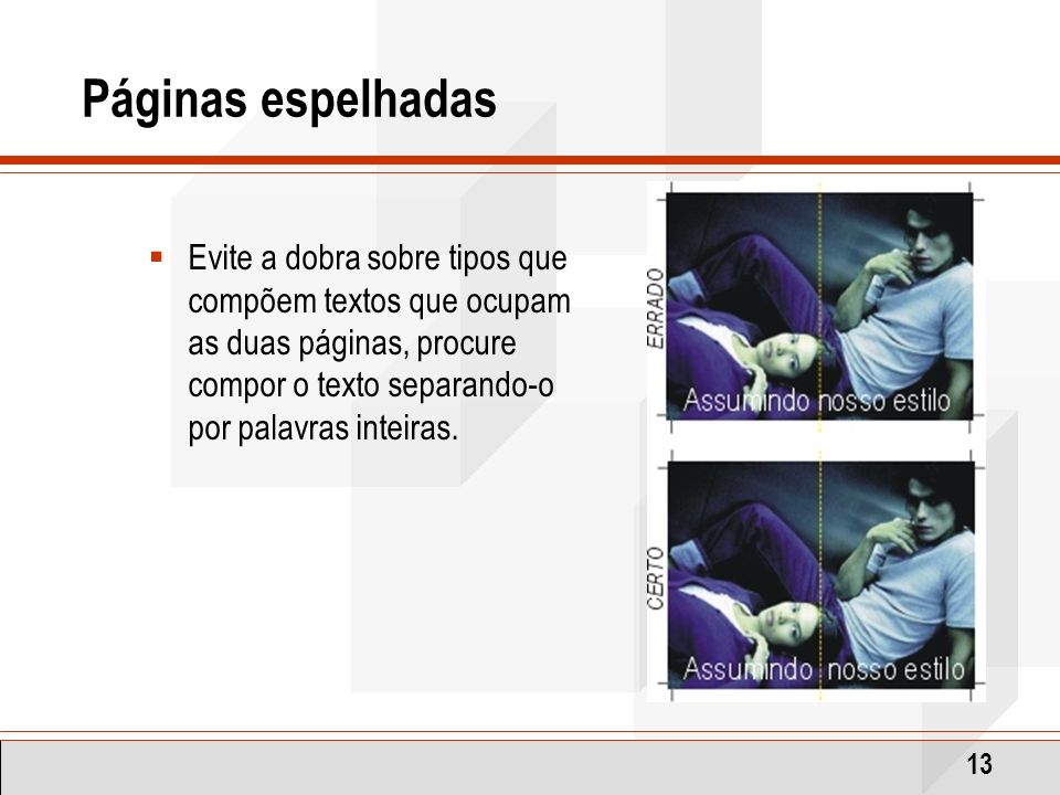 Páginas espelhadas Evite a dobra sobre tipos que compõem textos que ocupam as duas páginas, procure compor o texto separando-o por palavras inteiras.
