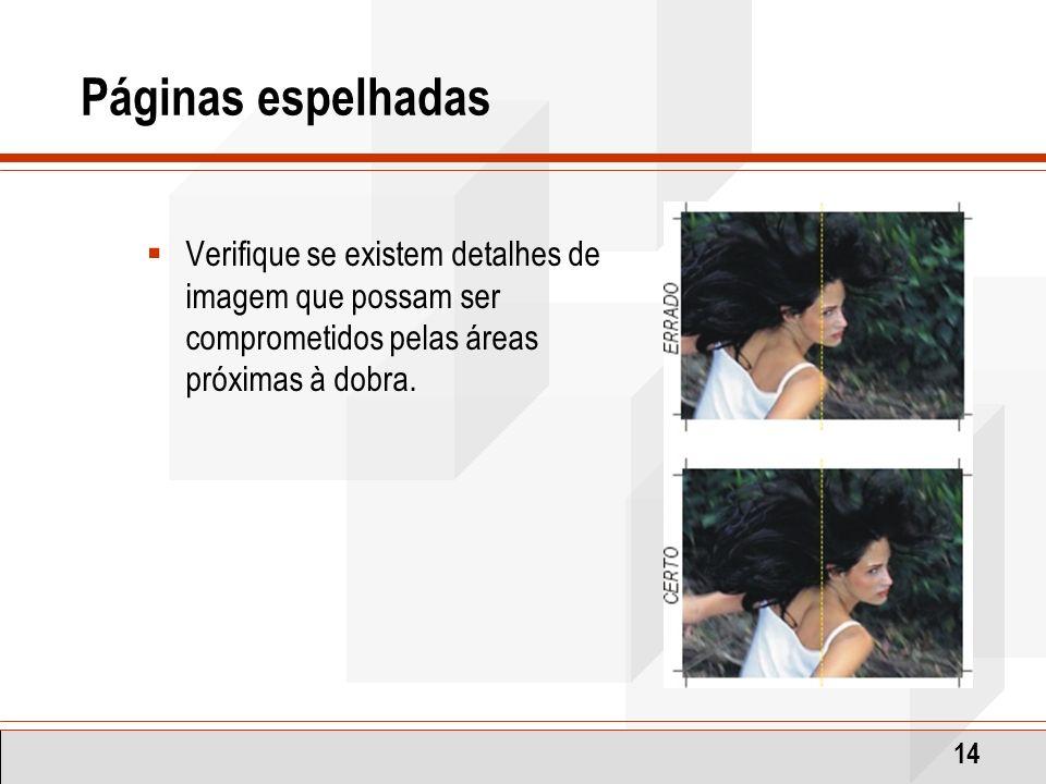 Páginas espelhadas Verifique se existem detalhes de imagem que possam ser comprometidos pelas áreas próximas à dobra.