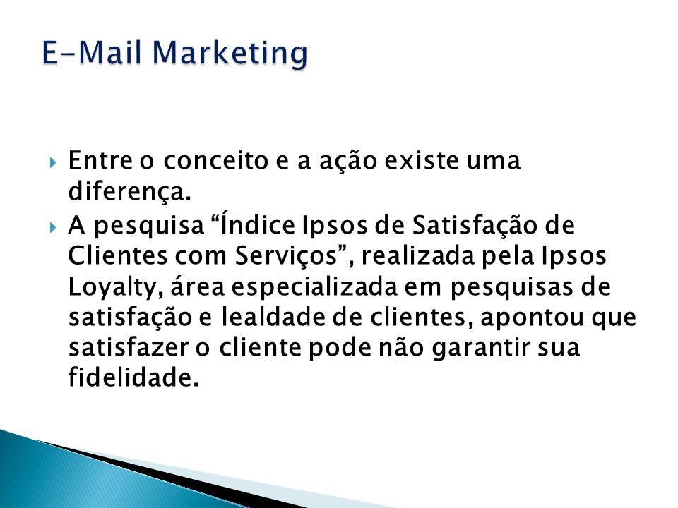 E-Mail Marketing Entre o conceito e a ação existe uma diferença.