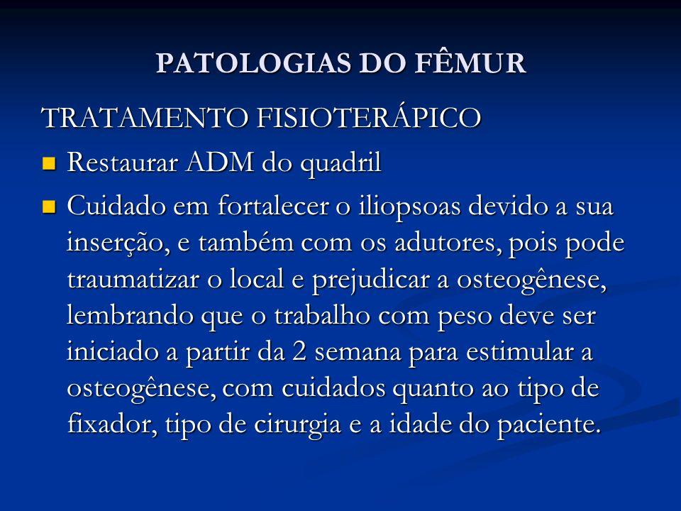 PATOLOGIAS DO FÊMUR TRATAMENTO FISIOTERÁPICO. Restaurar ADM do quadril.