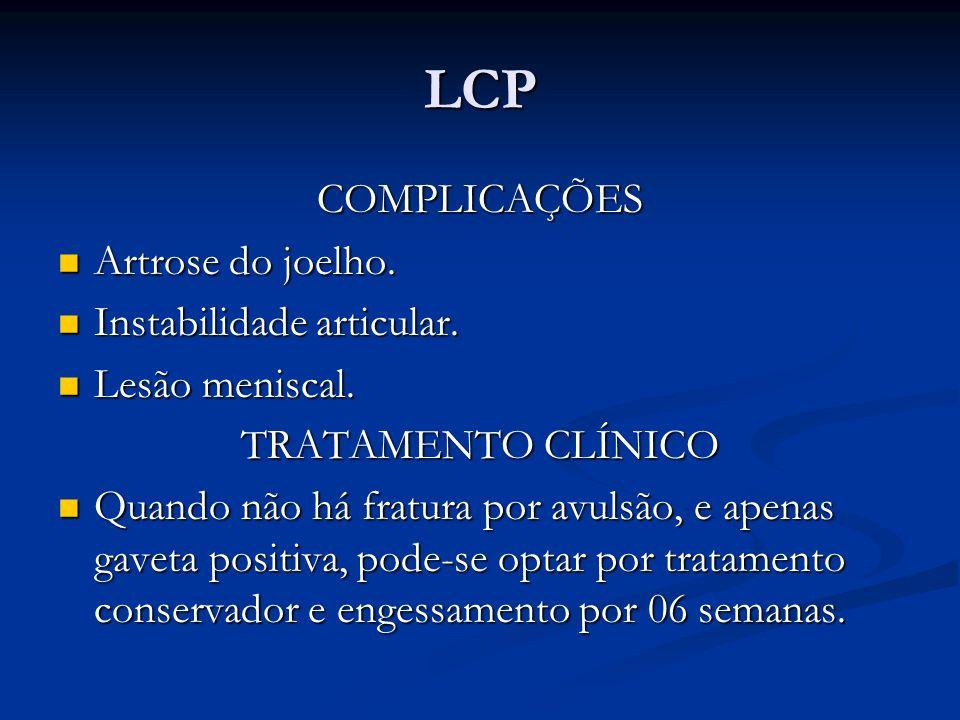 LCP COMPLICAÇÕES Artrose do joelho. Instabilidade articular.
