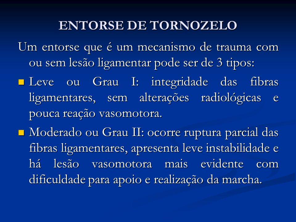 ENTORSE DE TORNOZELO Um entorse que é um mecanismo de trauma com ou sem lesão ligamentar pode ser de 3 tipos: