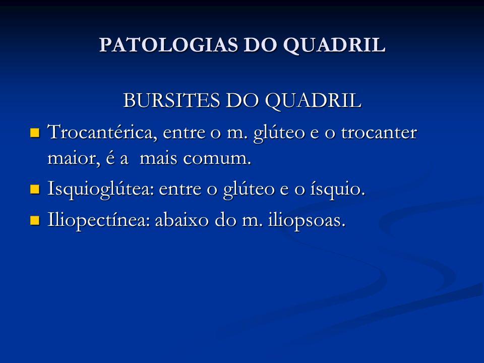 PATOLOGIAS DO QUADRIL BURSITES DO QUADRIL. Trocantérica, entre o m. glúteo e o trocanter maior, é a mais comum.