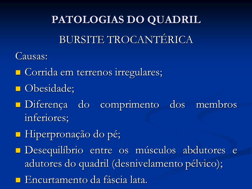 PATOLOGIAS DO QUADRIL BURSITE TROCANTÉRICA. Causas: Corrida em terrenos irregulares; Obesidade; Diferença do comprimento dos membros inferiores;