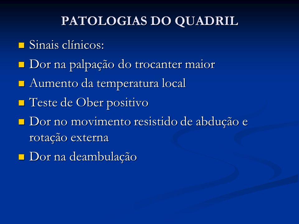 PATOLOGIAS DO QUADRIL Sinais clínicos: Dor na palpação do trocanter maior. Aumento da temperatura local.