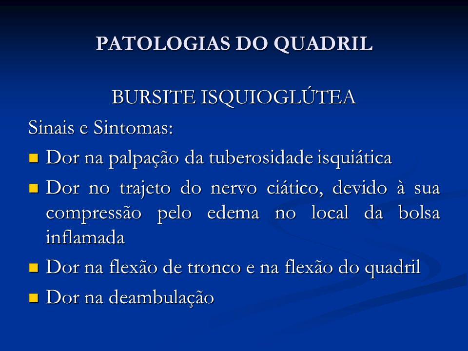 PATOLOGIAS DO QUADRIL BURSITE ISQUIOGLÚTEA. Sinais e Sintomas: Dor na palpação da tuberosidade isquiática.