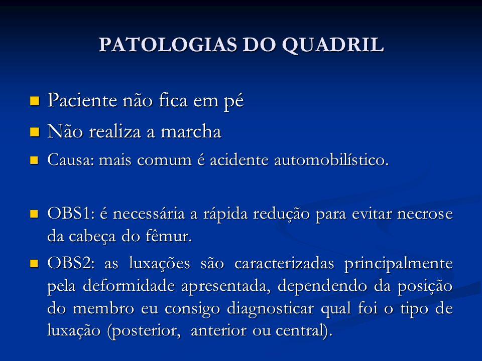 PATOLOGIAS DO QUADRIL Paciente não fica em pé Não realiza a marcha