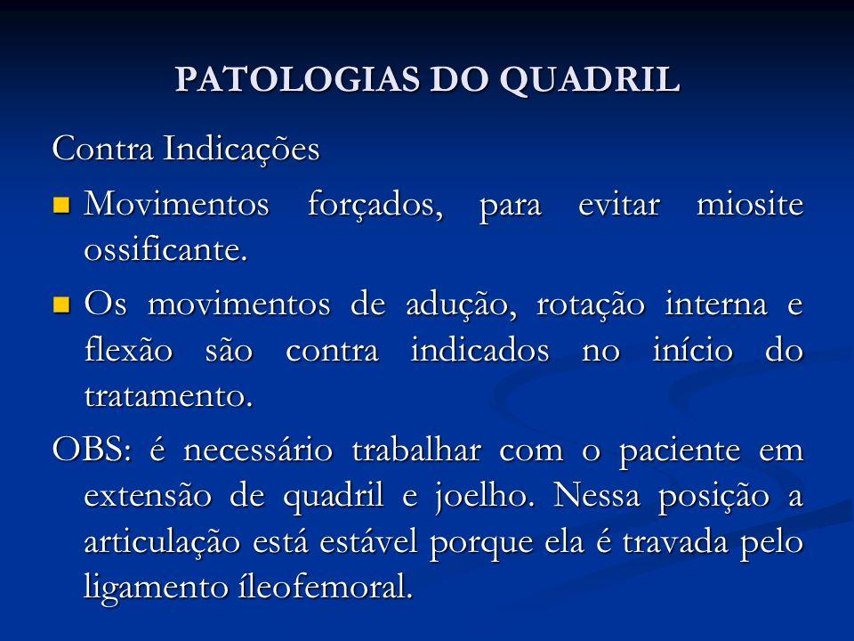 PATOLOGIAS DO QUADRIL Contra Indicações. Movimentos forçados, para evitar miosite ossificante.