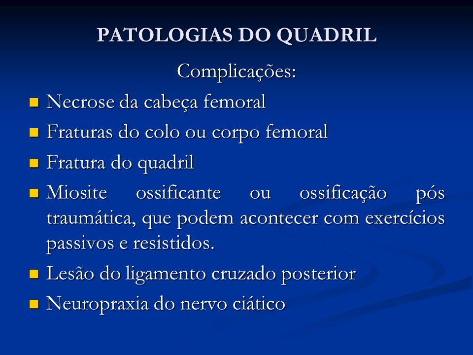 PATOLOGIAS DO QUADRIL Complicações: Necrose da cabeça femoral. Fraturas do colo ou corpo femoral.