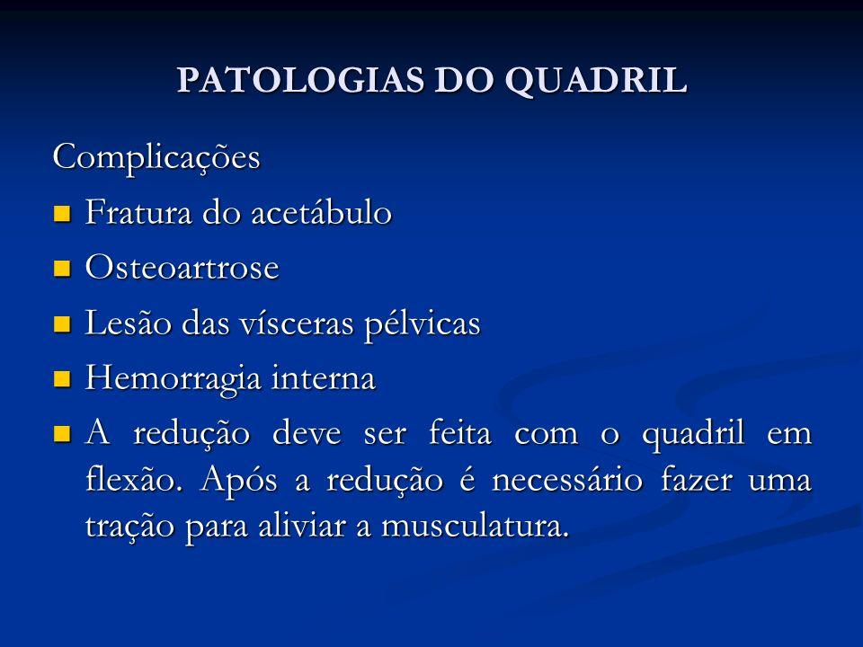 PATOLOGIAS DO QUADRIL Complicações. Fratura do acetábulo. Osteoartrose. Lesão das vísceras pélvicas.
