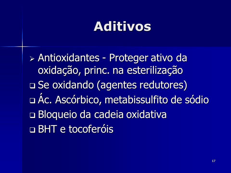 Aditivos Antioxidantes - Proteger ativo da oxidação, princ. na esterilização. Se oxidando (agentes redutores)