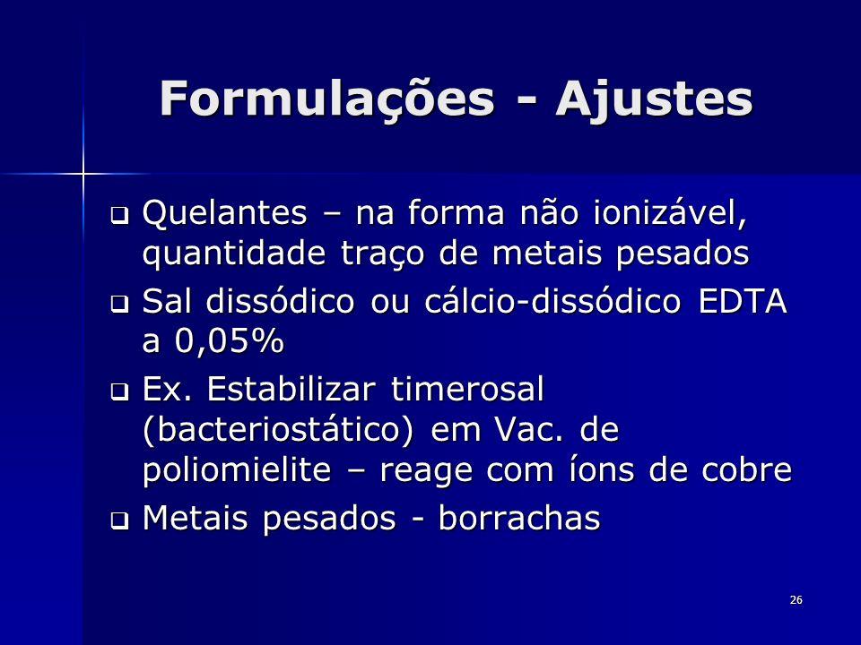 Formulações - Ajustes Quelantes – na forma não ionizável, quantidade traço de metais pesados. Sal dissódico ou cálcio-dissódico EDTA a 0,05%