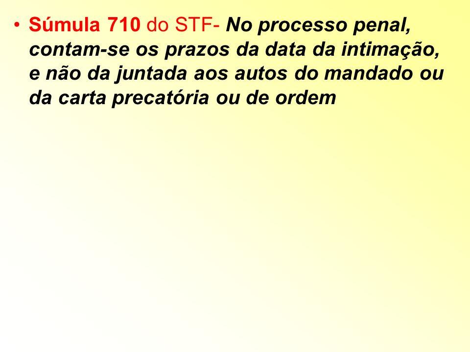 Súmula 710 do STF- No processo penal, contam-se os prazos da data da intimação, e não da juntada aos autos do mandado ou da carta precatória ou de ordem