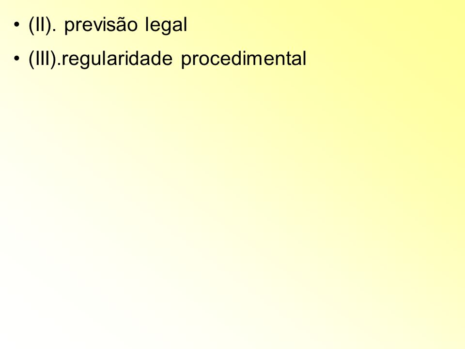 (II). previsão legal (III).regularidade procedimental