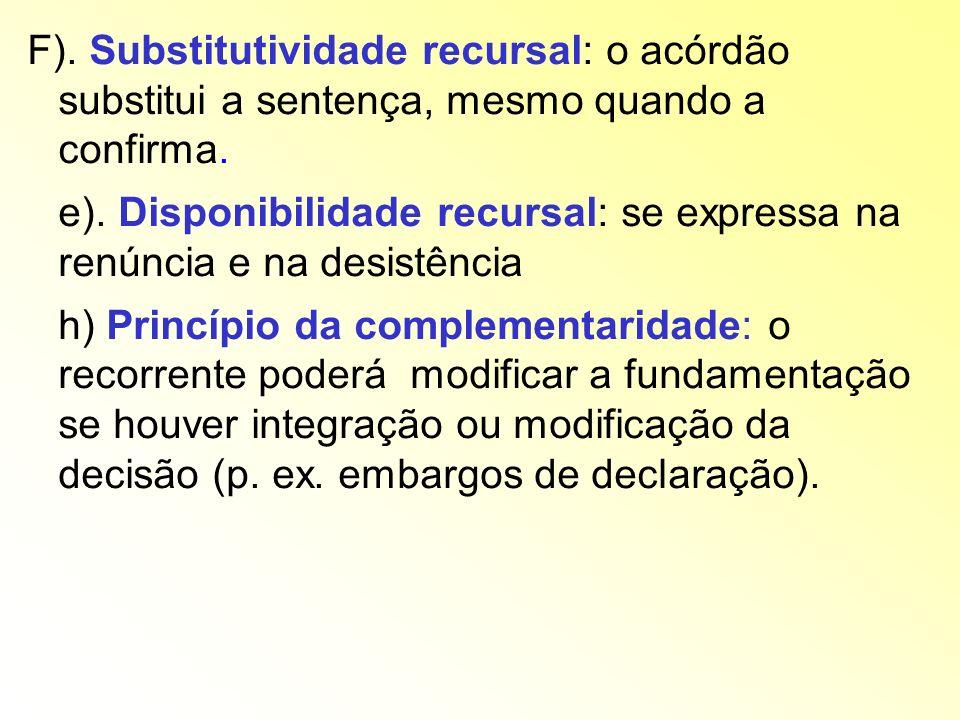 F). Substitutividade recursal: o acórdão substitui a sentença, mesmo quando a confirma.