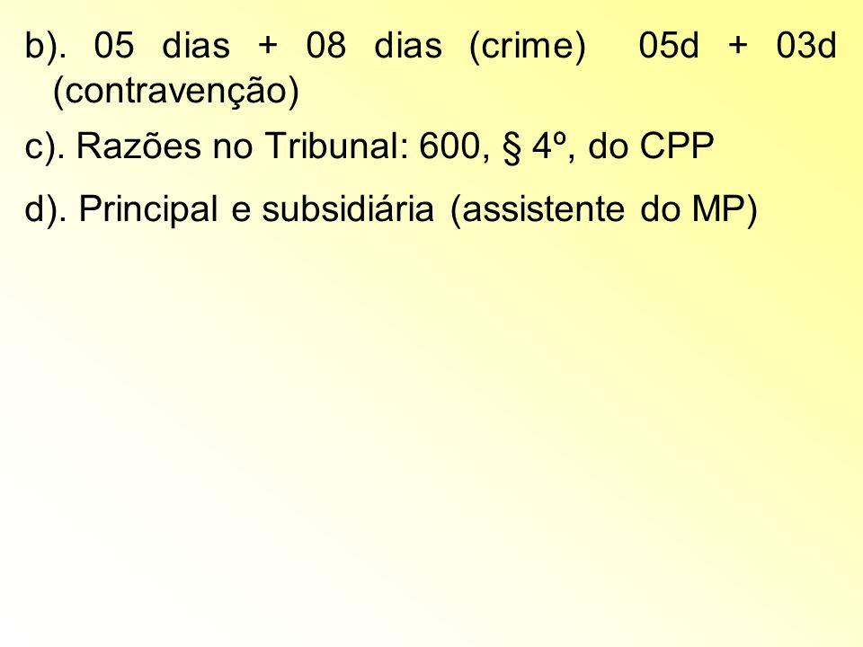 b). 05 dias + 08 dias (crime) 05d + 03d (contravenção)
