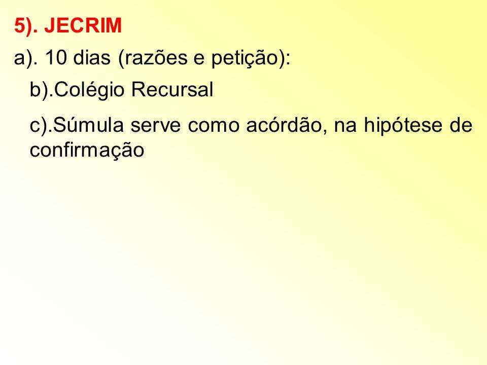 5). JECRIM a). 10 dias (razões e petição): b).Colégio Recursal.