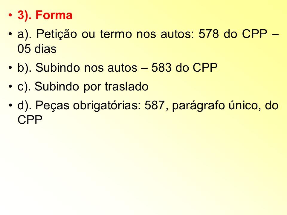 3). Forma a). Petição ou termo nos autos: 578 do CPP – 05 dias. b). Subindo nos autos – 583 do CPP.