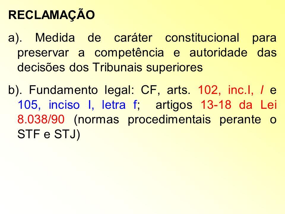 RECLAMAÇÃO a). Medida de caráter constitucional para preservar a competência e autoridade das decisões dos Tribunais superiores.