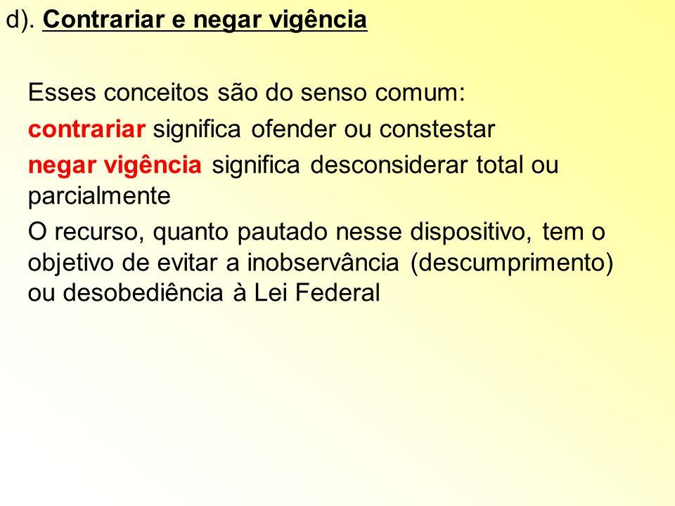 d). Contrariar e negar vigência