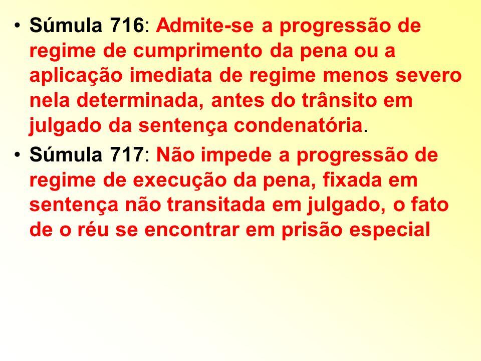 Súmula 716: Admite-se a progressão de regime de cumprimento da pena ou a aplicação imediata de regime menos severo nela determinada, antes do trânsito em julgado da sentença condenatória.