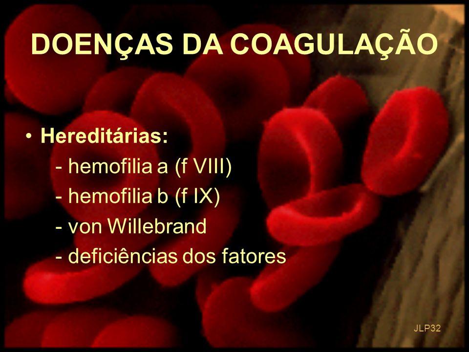 DOENÇAS DA COAGULAÇÃO Hereditárias: - hemofilia a (f VIII)