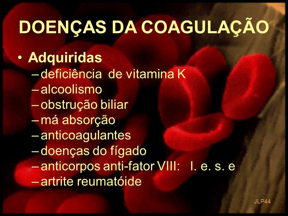 DOENÇAS DA COAGULAÇÃO Adquiridas deficiência de vitamina K alcoolismo