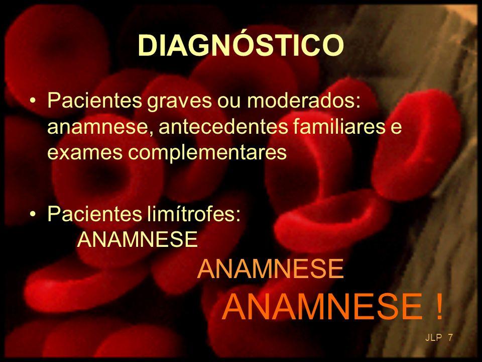 DIAGNÓSTICO Pacientes graves ou moderados: anamnese, antecedentes familiares e exames complementares.