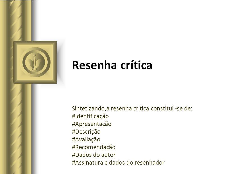 Resenha crítica Sintetizando,a resenha crítica constitui -se de: