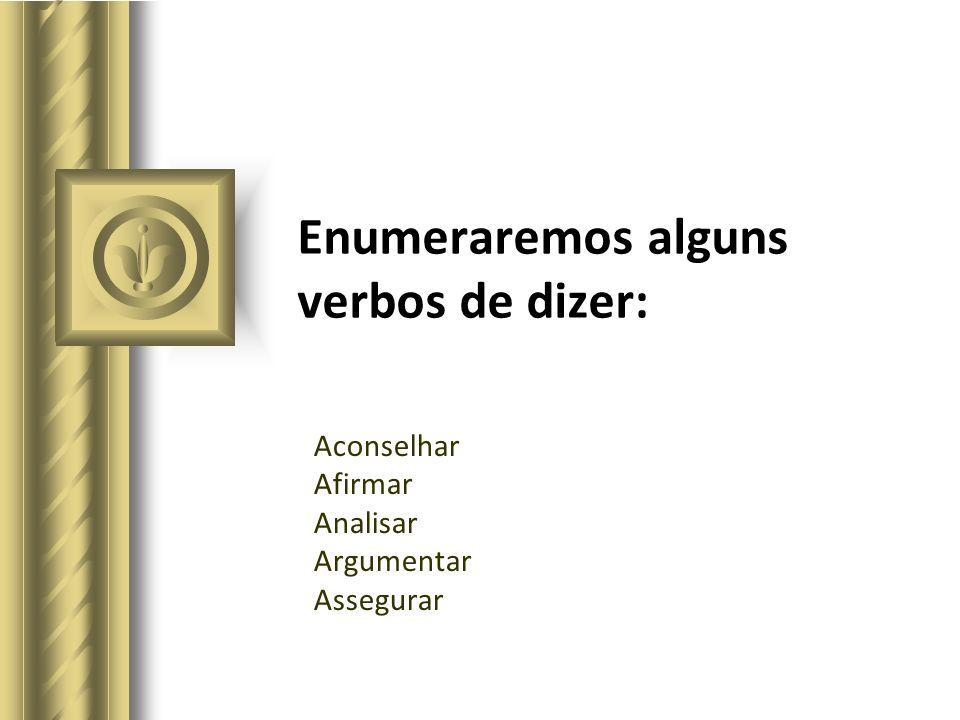 Enumeraremos alguns verbos de dizer: