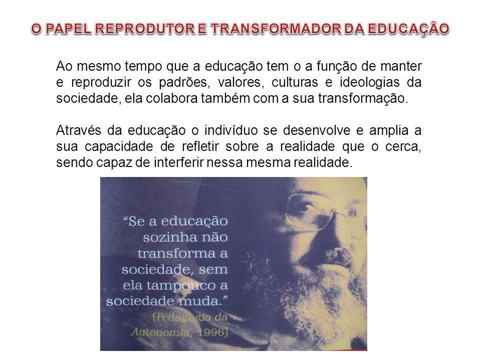 O PAPEL REPRODUTOR E TRANSFORMADOR DA EDUCAÇÃO