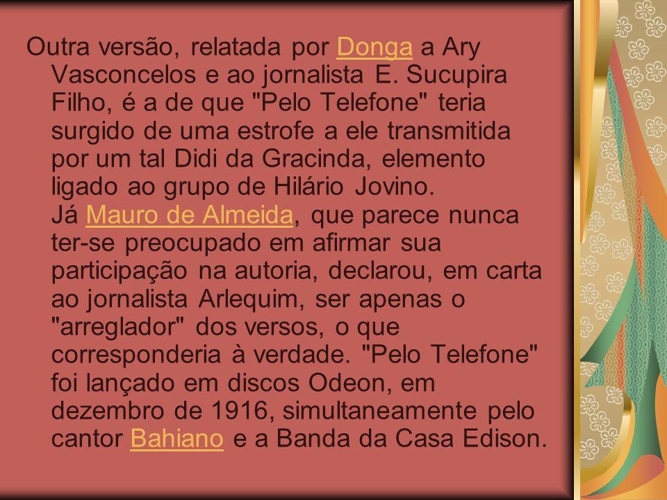 Outra versão, relatada por Donga a Ary Vasconcelos e ao jornalista E