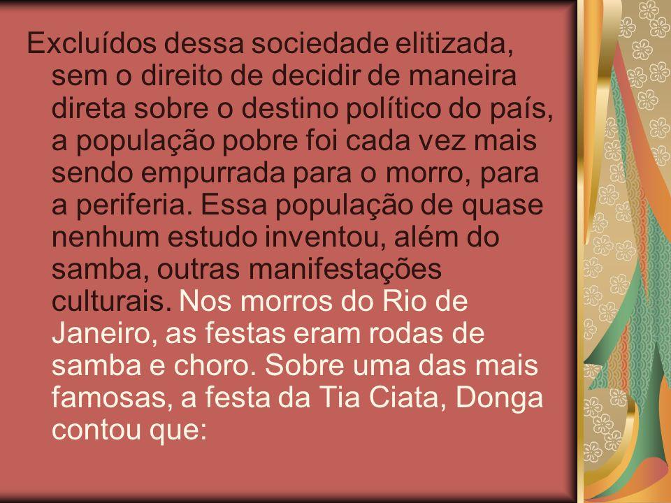 Excluídos dessa sociedade elitizada, sem o direito de decidir de maneira direta sobre o destino político do país, a população pobre foi cada vez mais sendo empurrada para o morro, para a periferia.