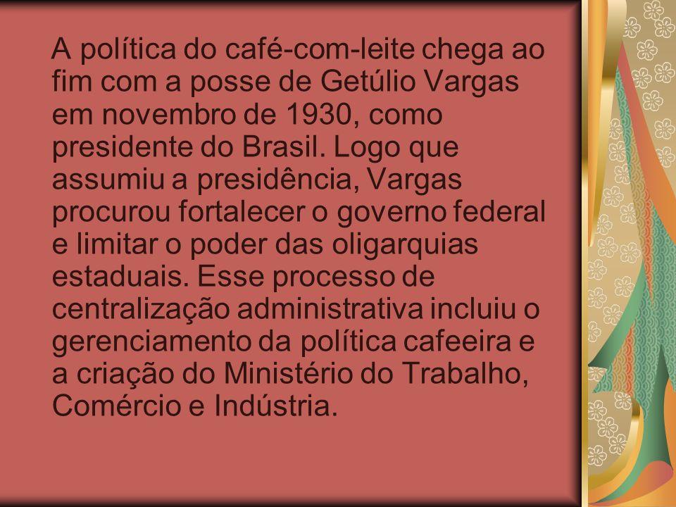 A política do café-com-leite chega ao fim com a posse de Getúlio Vargas em novembro de 1930, como presidente do Brasil.