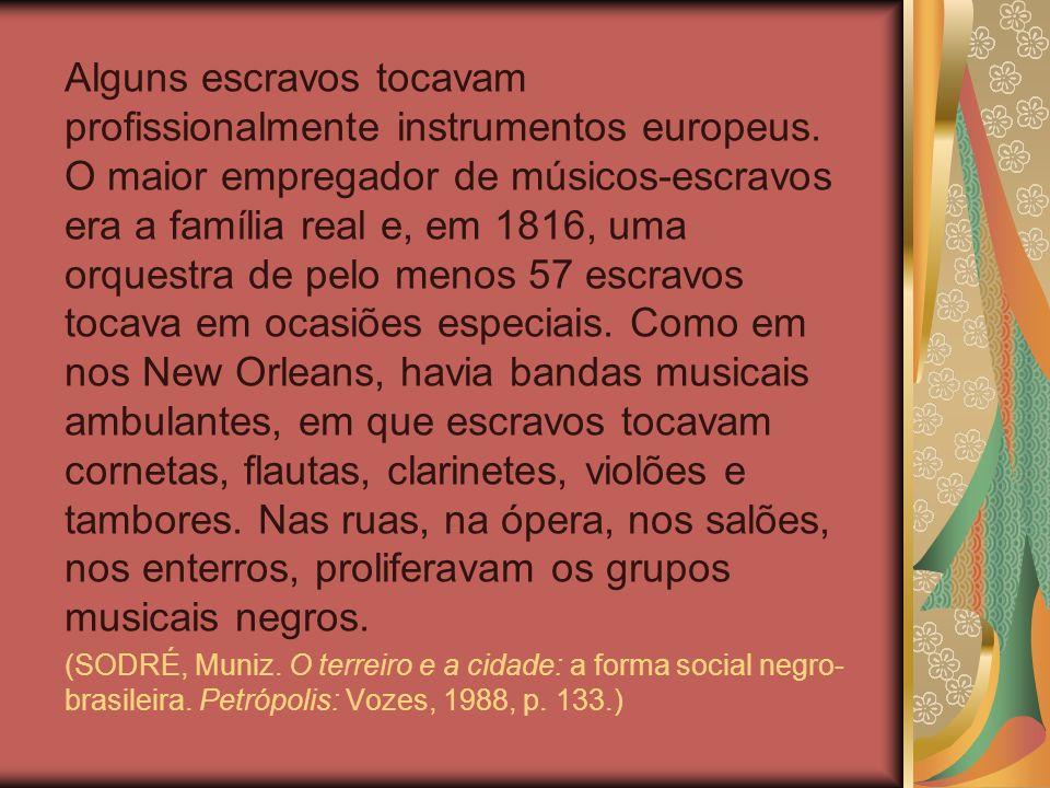 Alguns escravos tocavam profissionalmente instrumentos europeus