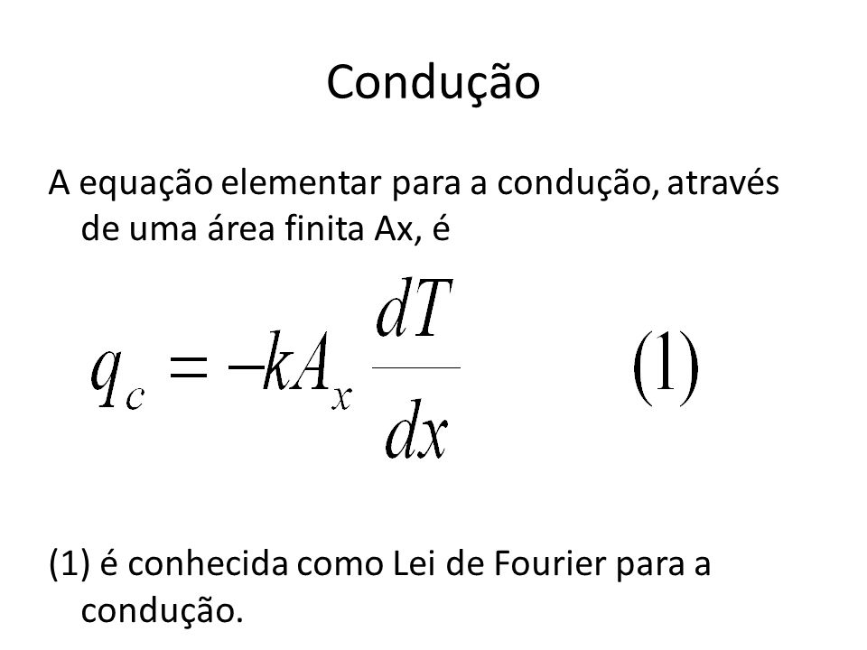 Condução A equação elementar para a condução, através de uma área finita Ax, é.