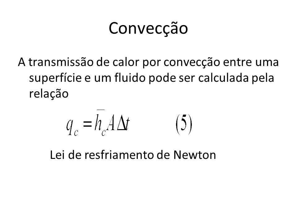 Convecção A transmissão de calor por convecção entre uma superfície e um fluido pode ser calculada pela relação.