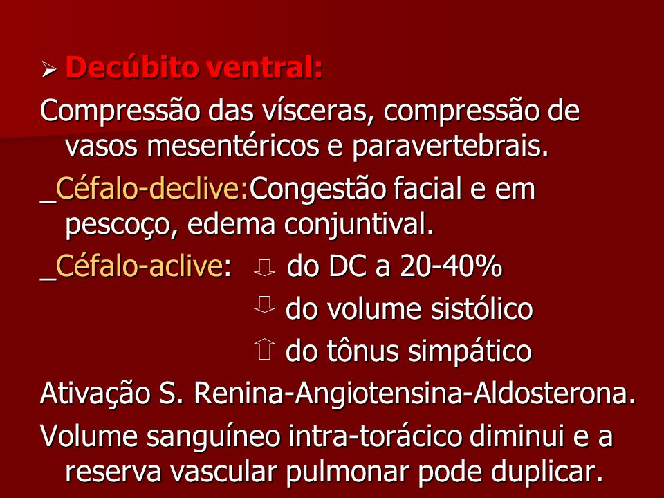 Decúbito ventral: Compressão das vísceras, compressão de vasos mesentéricos e paravertebrais.