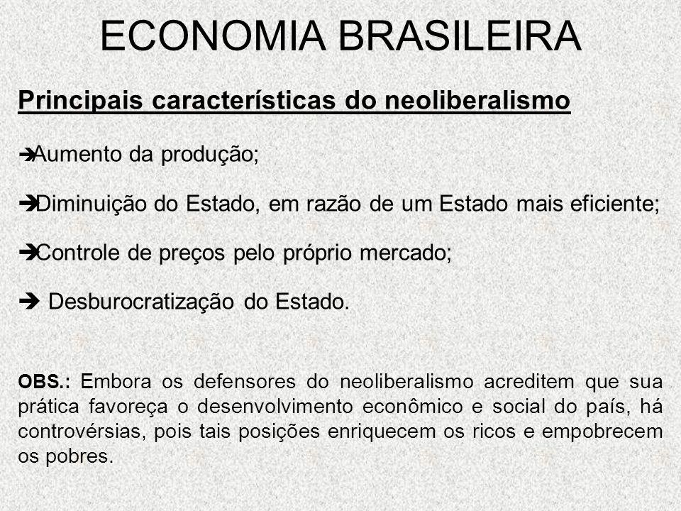 ECONOMIA BRASILEIRA Principais características do neoliberalismo