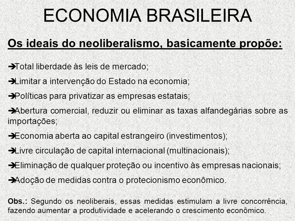 ECONOMIA BRASILEIRA Os ideais do neoliberalismo, basicamente propõe: