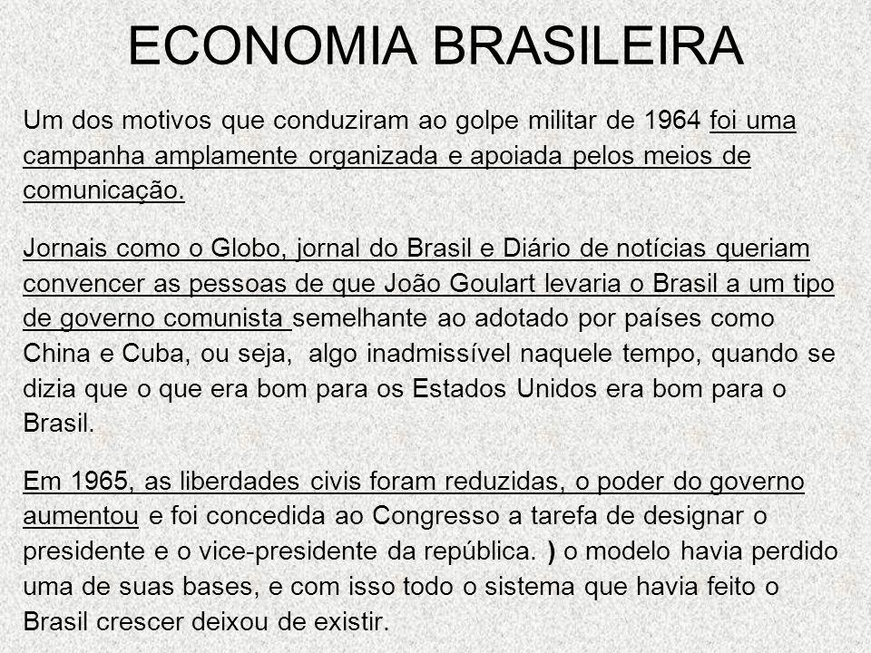 ECONOMIA BRASILEIRAUm dos motivos que conduziram ao golpe militar de 1964 foi uma. campanha amplamente organizada e apoiada pelos meios de.